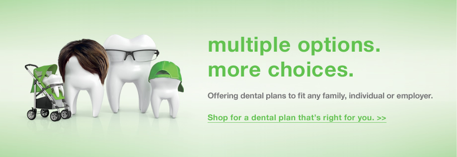 Shop for a dental plan that's right for you.
